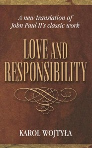Love and Responsibility  -     By: Karol Wojtyle, Grzegorz Ignatik