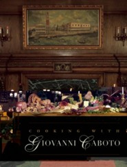 Cooking with Giovanni Caboto: Regional Italian Cooking