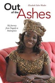 Out of the Ashes: My Journey from Tragedy to Redemption