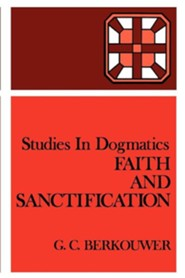 Faith and Sanctification  -     By: G.C. Berkouwer, John Vriend