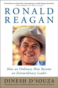 Ronald Reagan: How an Ordinary Man Became an Extraordinary Leader  -     By: Dinesh D'Souza