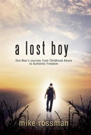 A Lost Boy: One Man's Journey from Childhood Abuse to Authentic Freedom