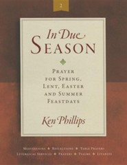 In Due Season 2: Prayer for Spring, Lent, Easter and Summer