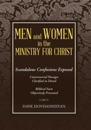 Men and Women in the Ministry for Christ: Scandalous Confusions Exposed