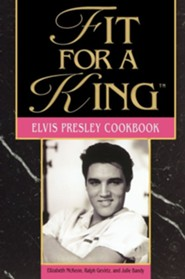 Fit for a King: The Elvis Presley Cookbook