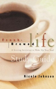 Fresh Brewed Life: A Stirring Invitation to Wake Up Your Soul - Study Guide Edition