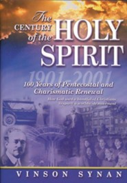 The Century of the Holy Spirit: 100 Years of Pentecostal and Charismatic Renewal, 1901-2001  -     By: Vinson Synan