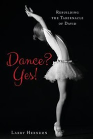 Dance? Yes!: Rebuilding the Tabernacle of David