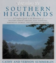 Traveling the Southern Highlands: A Complete Guide to the Mountains of Western North Carolina, East Tennessee, Northeast Georgia, and Southwest Virgin