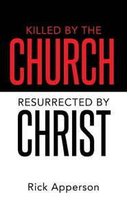 Killed by the Church, Resurrected by Christ