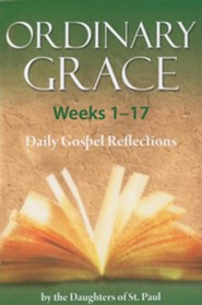 Ordinary Grace, Weeks 1-17: Daily Gospel Reflections
