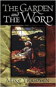 The Garden And The Word  -     By: Mike Yrigoyen