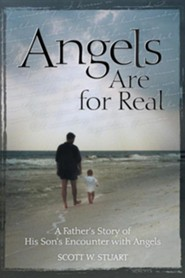 Angels Are for Real: A Father's Story of His Son's Encounter with Angels