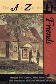 A to Z of the Friends (Quakers)  -     By: Abbott Margery Post, Mary Ellen Chiiioke
