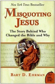 Misquoting Jesus: The Story Behind Who Changed the Bible and Why  -     By: Bart D. Ehrman