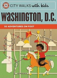 City Walks with Kids: Washington D.C.: 50 Adventures on Foot