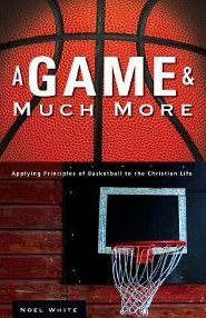 A Game & Much More: Applying Principles of Basketball to the Christian Life