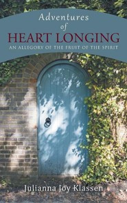 Adventures of Heart Longing: An Allegory of the Fruit of the Spirit