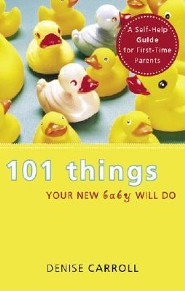 101 Things Your New Baby Will Do: A Self-Help Guide for First-Time Parents