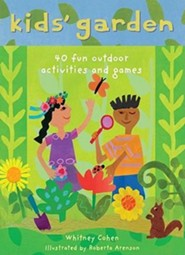 Kids' Garden: 40 Fun Indoor and Outdoor Activities and Games  -     By: Whitney Cohen     Illustrated By: Roberta Arenson