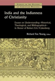 India and the Indianness of Christianity: Essays on Understanding-Historical, Theological, & Bibliographical-in Honor of Robert Eric Frykenberg  -     Edited By: Richard Fox Young     By: Richard Fox Young(Ed.)