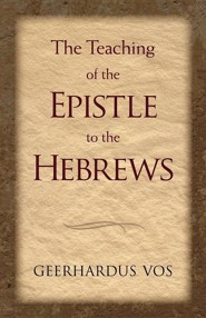 The Teaching of the Epistle to the Hebrews  -     By: Geerhardus Vos