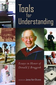 Tools for Understanding: Essays in Honor of Donald J. Bruggink  -     By: James Hart Brumm
