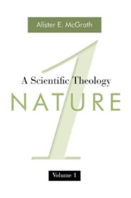 Nature, Volume 1: A Scientific Theology   -     By: Alister E. McGrath