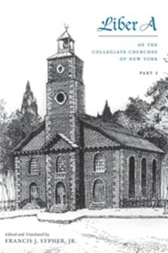 Liber A: 1628-1700 of the Collegiate Churches of New York  -     