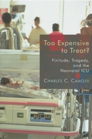 Too Expensive to Treat? Finitude, Tragedy, and the Neonatal ICU  -     By: Charles C. Camosy