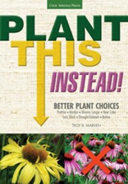 Plant This Instead!: Better Plant Choices for Prettier, Easier, Hardier Gardens