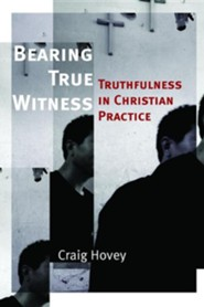 Bearing True Witness: Truthfulness in Christian Practice  -     By: Craig Hovey