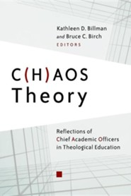 C(h)aos Theory: Reflections of Chief Academic Officers in Theological Education: Contexts, Commitments, and Competecies  -     Edited By: Kathleen D. Billman, Bruce C. Birch     By: Kathleen D. Billman(Eds.) & Bruce C. Birch(Eds.)