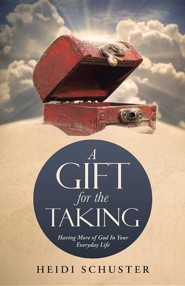A Gift for the Taking: Having More of God in Your Everyday Life