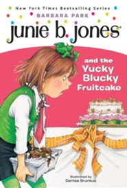Junie B. Jones and the Yucky Blucky Fruitcake  -     By: Barbara Park     Illustrated By: Denise Brunkus