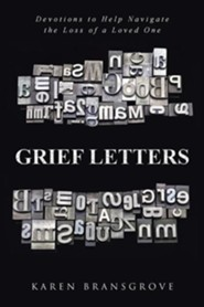 Grief Letters: Devotions to Help Navigate the Loss of a Loved One