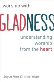 Worship with Gladness: Understanding Worship from the Heart (CICW)