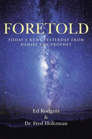 Foretold: Today's News Yesterday from Daniel the Prophet