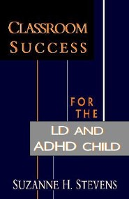 Classroom Success for the LD and ADHD Child Revised Edition