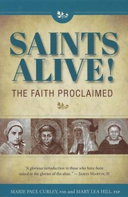 Saints Alive! the Faith Proclaimed  -     By: Marie Paul Curley, Mary Lea Hill