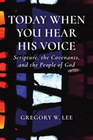 Today When You Hear His Voice: Scripture, the Covenants, and the People of God