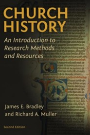 Church History: An Introduction to Research, Reference Works, and Methods--Second Edition