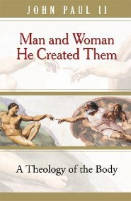 Man and Woman He Created Them: A Theology of the Body  -     By: Pope John Paul II