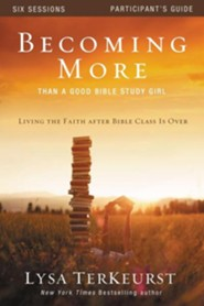 Becoming More Than a Good Bible Study Girl Participant's Guide: Living the Faith after Bible Class Is Over - Slightly Imperfect