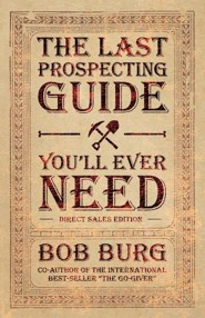 Last Prospecting Guide You'll Ever Need: Preparing the Church for a Tsunami of Change  -              By: Bob Burg