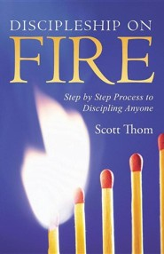 Discipleship on Fire: Step by Step Process to Discipling Anyone