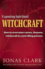 Exposing Spiritual Witchcraft: Breaking Controlling Powers, Edition 2