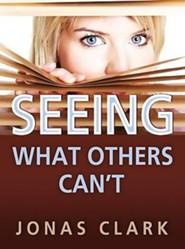 Seeing What Others Can't  -     By: Jonas A. Clark