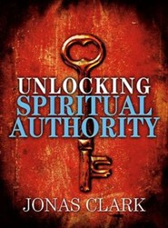 Unlocking Spiritual Authority  -     By: Jonas Clark