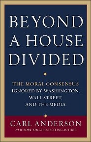 Beyond a House Divided: The Moral Consensus Ignored by Washington, Wall Street, and the Media  -     By: Carl Anderson